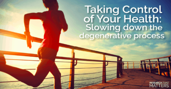 Taking Control of Your Health: Slowing Down the Degenerative Process image